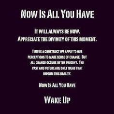 All we have is this moment, right here right... NOW=New Opportunities Worldwide!