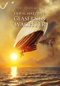 """""""Der Schatz der gläsernen Wächter"""" von Dane Rahlmeyer; als eBook veröffentlicht auf XinXii."""