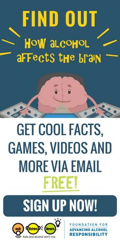 Find out how alcohol affects the brain! Get cool facts, games, videos and more via email. Sign up here. Perfect for parents and teachers of tweens and teens. Help put an end to underage drinking.