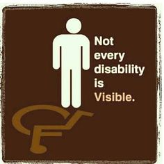 Many disorders,  diseases,  malformations, or injuries are only visible within the body, by a microscope, xrays, MRIs, or simply only felt by the person. Don't assume someone is not disabled simple because you don't see a wheelchair or limp.