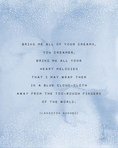 This print features the poem Dream Keeper by Langston Hughes. It is set on a light blue watercolor background. The poem reads:  Bring me all of your dreams, You dreamer, Bring me all your Heart melodies That I may wrap them In a blue cloud-cloth Away from the too-rough fingers Of the world. *Prints do not come framed*   This print is available in three standard sizes: 5x7, 8x10, 11x14 - you may select a size on the top right of this page. Prints are shipped in a sturdy cardboard sleeve to…