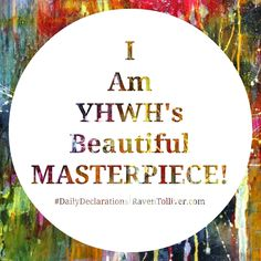 #DailyDeclarations I Am YHWH's beautiful masterpiece!✡I will give thanks to You, for I am fearfully and wonderfully made; Wonderful are Your works, And my soul knows it very well. -Psalm 139:14  ✡When I consider Your heavens, the work of Your fingers, The moon and the stars, which You have ordained; What is man that You take thought of him, And the son of man that You care for him? Yet You have made him a little lower than the angels, And You crown him with glory and honor!-Psalms 8:3-5