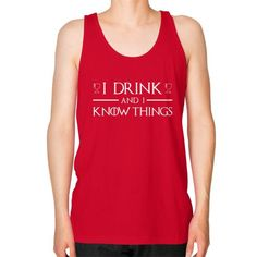 I Drink and I Know Things Unisex Fine Jersey Tank (on man) Shirt