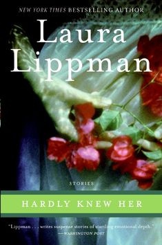 Hardly Knew Her: Stories by Laura Lippman