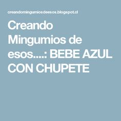Creando Mingumios de esos....: BEBE AZUL CON CHUPETE