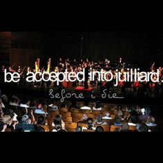 Be Accepted Into Julliard... My dream school!!!!!