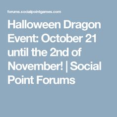 Halloween Dragon Event: October 21 until the 2nd of November! | Social Point Forums