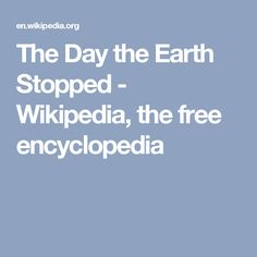 The Day the Earth Stopped - Wikipedia, the free encyclopedia