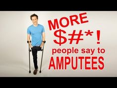 MORE $#*! People Say to Amputees - YouTube Josh Sundquist has many YouTubes.  Most are funny...showing that amputees have a great sense of humor too.  I loved this one!  His girlfriend joins him explaining some of the crazy comments he (and others) have endured.