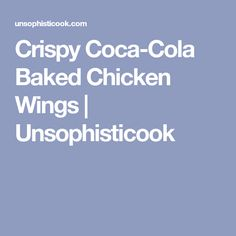 Crispy Coca-Cola Baked Chicken Wings | Unsophisticook
