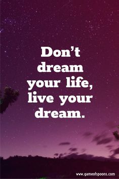 Don't dream your life, live your dream. Living The Dream Quotes, Live Your Dream Quotes, Life Quotes To Live By, Positive Quotes For Life, Self Love Quotes, Love Your Life, Intj, Best Motivational Quotes, Inspirational Quotes