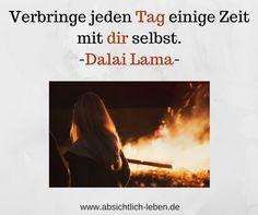 Verbringe jeden Tag einige Zeit mit dir selbst - Dalai Lama - absichtlich-leben.de