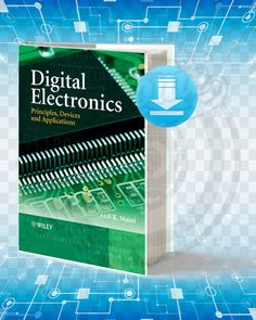 Information about the book : Titel : Digital Electronics Principles Devices and Applications. Pages : Format : pdf. Year : Edition : The Author : Anil K. Hobby Electronics, Electronics Storage, Electronics Basics, Electronics Gadgets, Electrical Engineering Books, Computer Engineering, Electronic Engineering, Medical Technology, Energy Technology
