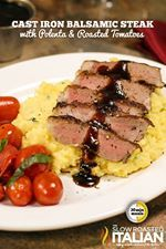 Cast Iron Balsamic Steak with Polenta and Roasted Tomatoes in Just 30 Minutes   {{Recipe link - http://www.theslowroasteditalian.com/2013/03/30-minute-cast-iron-balsamic-steak-polenta-roasted-tomatoes.html}}