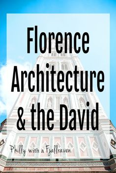 The ultimate guide to beautiful Florence architecture and seeing Michelangelo's David - Philly with a Fjallraven travel blog