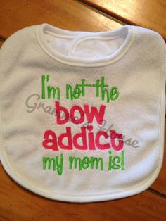 Baby bib cute saying Im not the bow addict my mom by grammeshouse, $10.00