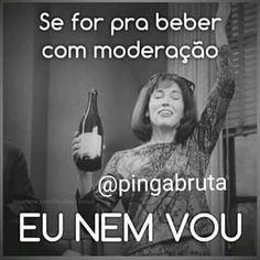 Por favor em galera se for chamar pra beber sem essas palhaçada de beber com moderação !!! #pingabruta #butecandoporai #sertanejopub #pingaporca #butecodoinsta #boanoite  #brutasebrutos #bruto #brutamemo #bruta #indiretasbrutas #cachaça #cachaceiro #pingaiada  #fimdesemana #amigos #toruim #ressaca #indiretasbrutas #xucromemo #butecosgrill #cerveja #wisky #vodka #skol #bebemorar #vemnimim #aguadebar #borabeber #vidadificil