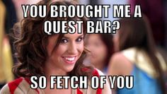 In honor of #MeanGirlsDay, find your inner fetch. #CheatClean Love it! Quest bars are my hero!