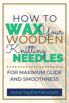 Like wax, your wooden knitting needles for maximum speed and smoothness. : Like wax, your wooden knitting needles for maximum speed and smoothness Diy Knitting Needle Case, Wooden Knitting Needles, Knitting Help, Loom Knitting, Needle Felting, Knitting Socks, Wooden Crochet Hooks, Herringbone Stitch, How To Purl Knit