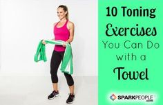 The Towel Workout Makes Toning Easy! via @SparkPeople