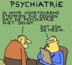 Psychiatry: I constantly hear voices say that psychiatry cannot be trusted. - Those are the media.