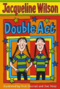 Double Act by Jacqueline Wilson. Illustrated by Nick Sharratt and Sue Heap.