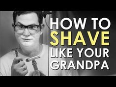 How to Shave Like Your Grandpa (via @Alexis R Taylor of Manliness)