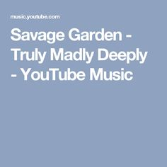 Savage Garden - Truly Madly Deeply - YouTube Music