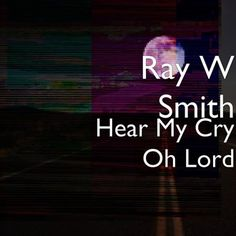 Hear My Cry Oh Lord by Ray W Smith in the Microsoft Store Ray Music, Crying, Lord, Album, Archer, Microsoft, Sterling Archer, Card Book