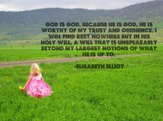 God is God...  love Elisabeth Elliot's writings
