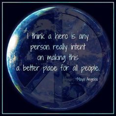 Quote by Maya Angelou ~ I think a hero is any person really intent on making this a better place for all people . We Are The World, In This World, Cool Words, Wise Words, Great Quotes, Inspirational Quotes, Daily Quotes, Awesome Quotes, Motivational Quotes