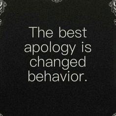 Unfortunately, sociopaths and narcissists not only don't apologize, they will never change either.                                                                                                                                                     More