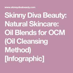 Skinny Diva Beauty: Natural Skincare: Oil Blends for OCM (Oil Cleansing Method) [Infographic]