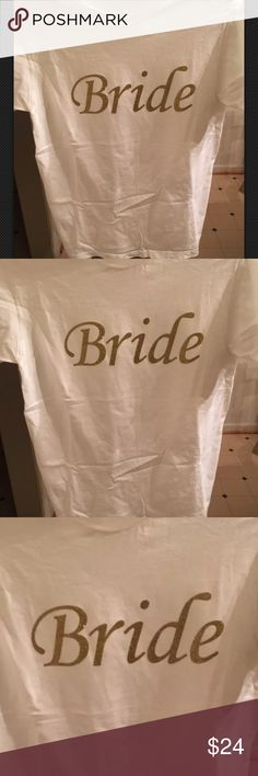 Bride Shirt - Wedding T-shirt - White & Gold -New! Brand new!! Custom designed t-shirts We can put any saying you want on the t-shirt: Bride Bridesmaid Maid of Honor  Mother of the Bride Listed above is just a few ideas :)  Sizes Available in: Small  Medium  Large XL Tops Tees - Short Sleeve
