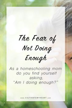 "Homeschooling moms often ask, ""Am I Doing Enough?"" This question is rooted in fear, but you don't have to live in that fear. God has given you a spirit not of fear, but power, and love, and self-control.  via @kaycultivatemyheart"