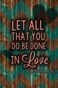 Watch! Stand firm in the faith! Be courageous! Be strong! Let all that you do be done in love. -- 1 Corinthians 16:13-14