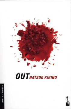 """""""Out"""" es una de las mejores novelas negras que he leído en mucho tiempo y es, de nuevo, otro libro japonés. (Creedme que no los busco, vienen a mí, pero tampoco es que me queje, eh). No sé porque a menudo libros que son una ful se convierten en bestsellers o longsellers y otros, como es el caso, pasan desapercibidos."""