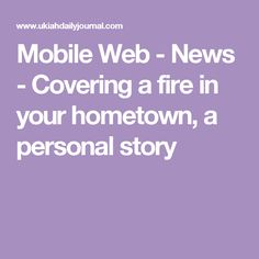Mobile Web - News - Covering a fire in your hometown, a personal story