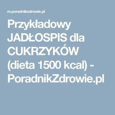 Przykładowy JADŁOSPIS dla CUKRZYKÓW (dieta 1500 kcal) - PoradnikZdrowie.pl Health, Diet, Salud, Health Care, Healthy