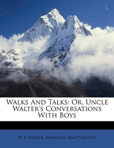 Walks and Talks: Or, Uncle Walter's Conversations with Boys