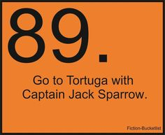 Go to Tortuga with Captain Jack Sparrow.