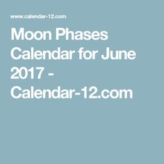 Moon Phases Calendar for June 2017 - Calendar-12.com