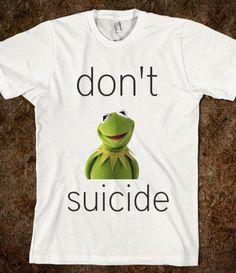 don't kermit suicide