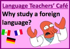 Language Teachers' Cafe: Why study a foreign language