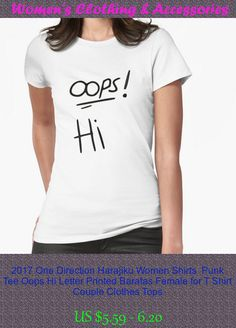 2017 One Direction Harajiku Women Shirts  Punk Tee Oops Hi Letter Printed Baratas Female for T Shirt Couple Clothes Tops
