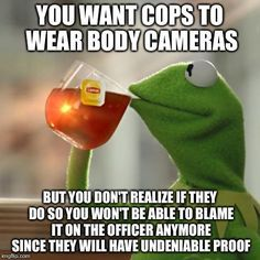 YOU WANT COPS TO WEAR BODY CAMERAS BUT YOU DON'T REALIZE IF THEY DO SO YOU WON'T BE ABLE TO BLAME IT ON THE OFFICER ANYMORE Law Enforcement Today www.lawenforcementtoday.com