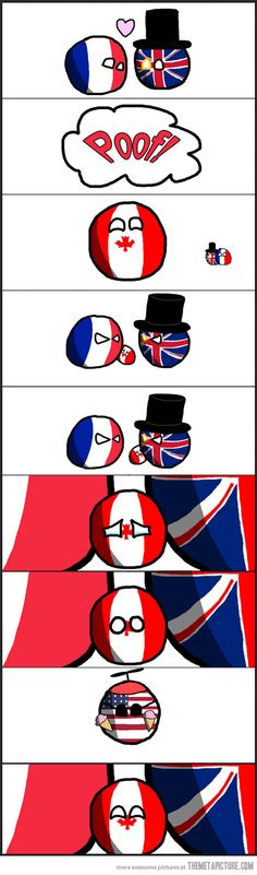 Canada. They're a lot like the little brother you love to tease.