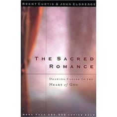 The Sacred Romance by Brent Curtis and John Eldredge  Another of my favorite books...and authors!
