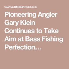 Pioneering Angler Gary Klein Continues to Take Aim at Bass Fishing Perfection…