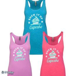 "Womens ""Suck it up cupcake"" workout tank top, shirt and 3/4 sweatshirt."